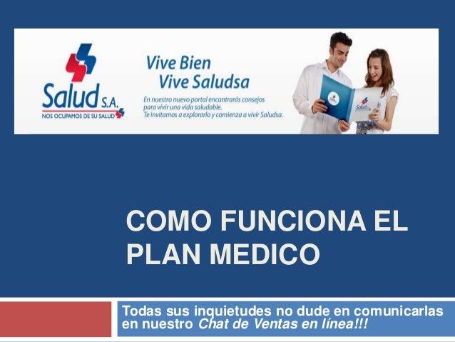 COMO FUNCIONA ELPLAN MEDICOTodas sus inquietudes no dude en comunicarlasen nuestro Chat de Ventas en línea!!!