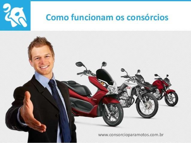 www.consorcioparamotos.com.br Como funcionam os consórcios