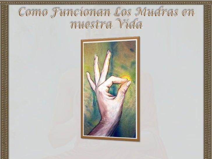Mudra significa gesto.Los mudras son los gestos corporales que se utilizan especialmente en el Hatha-Yoga, pero que       ...