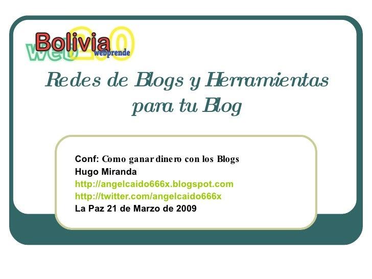 Redes de Blogs y Herramientas para tu Blog Conf:  Como ganar dinero con los Blogs Hugo Miranda http://angelcaido666x.blogs...
