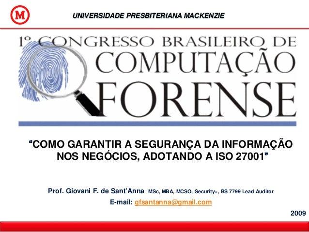 """""""COMO GARANTIR A SEGURANÇA DA INFORMAÇÃO NOS NEGÓCIOS, ADOTANDO A ISO 27001"""" Prof. Giovani F. de Sant'Anna MSc, MBA, MCSO,..."""