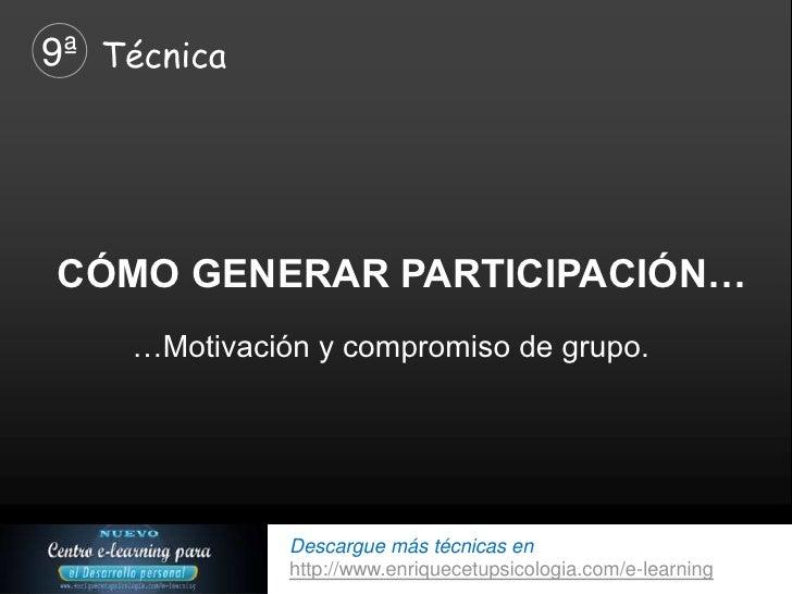 9ª TécnicaCÓMO GENERAR PARTICIPACIÓN…    …Motivación y compromiso de grupo.              Descargue más técnicas en        ...