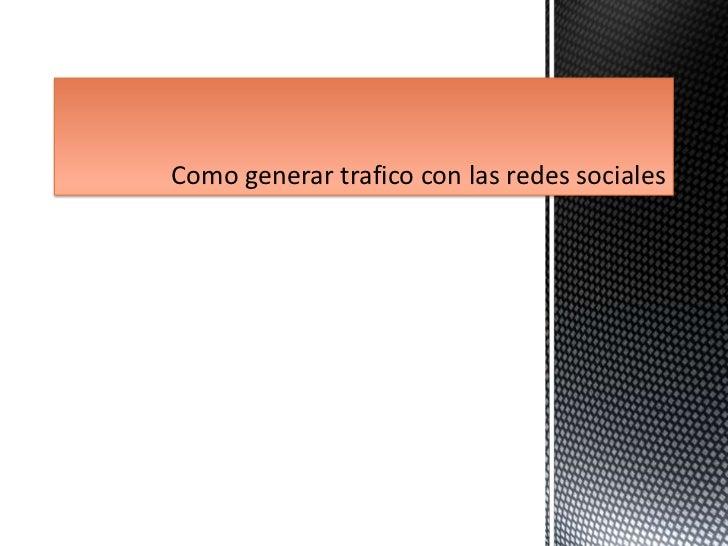 Como generar trafico con las redes sociales <br />