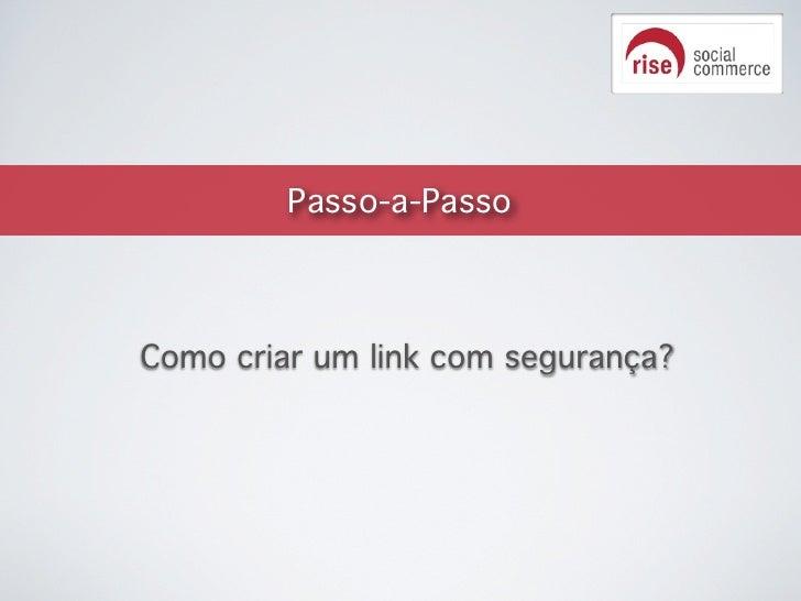 Passo-a-PassoComo criar um link com segurança?