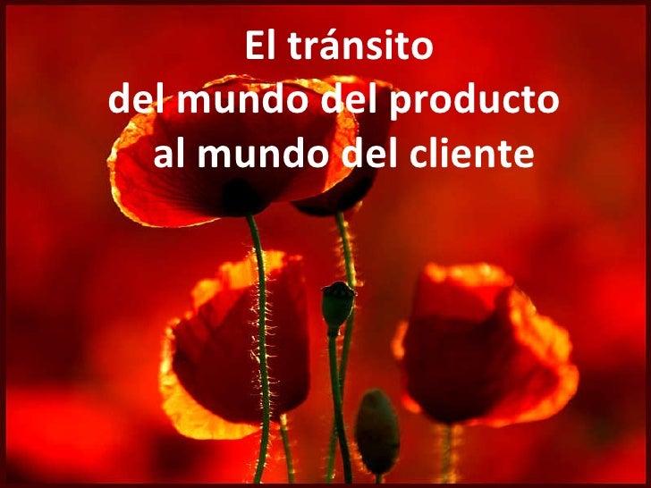 El tránsito  del mundo del producto  al mundo del cliente