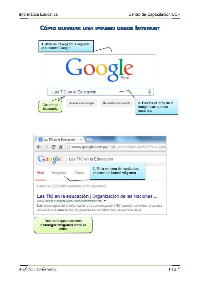 Informática Educativa Centro de Capacitación UCH  Prof. Juan Carlos Torres Pág. 1  Cómo guardar una imagen desde Internet ...