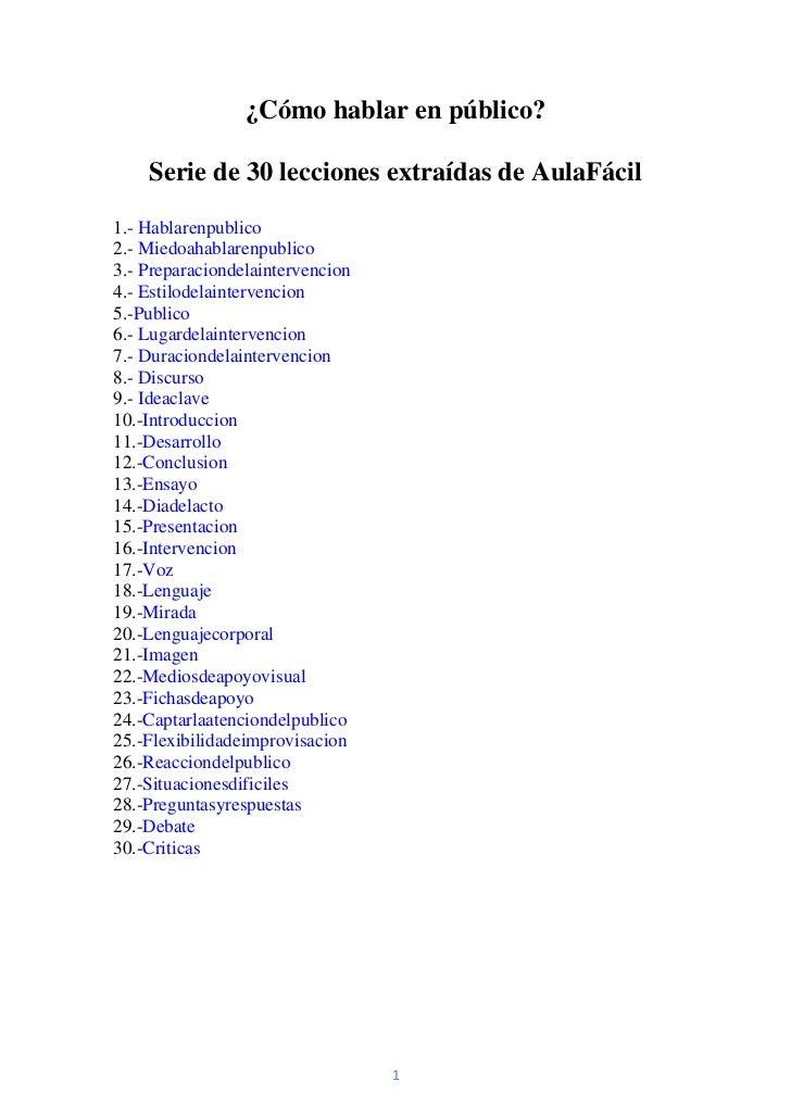 ¿Cómo hablar en público?    Serie de 30 lecciones extraídas de AulaFácil1.- Hablarenpublico2.- Miedoahablarenpublico3.- Pr...