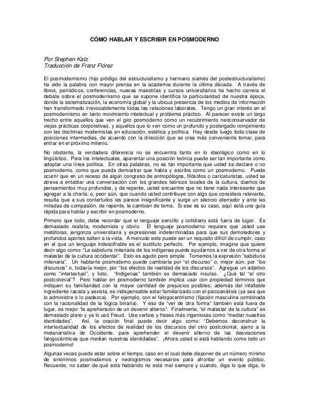 CÓMO HABLAR Y ESCRIBIR EN POSMODERNOPor Stephen KatzTraducción de Franz FlórezEl posmodernismo (hijo pródigo del estructur...