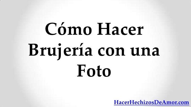 Cómo HacerBrujería con una      Foto          HacerHechizosDeAmor.com