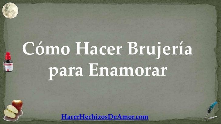 Cómo Hacer Brujería  para Enamorar    HacerHechizosDeAmor.com