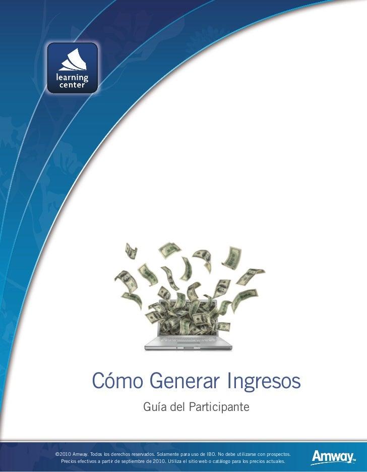 Cómo Generar Ingresos                                         Guía del Participante©2010 Amway. Todos los derechos reserva...