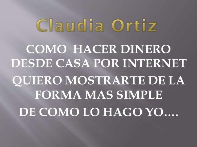 Como Hacer Dinero Desde Casa por Internet. Por Claudia Ortiz