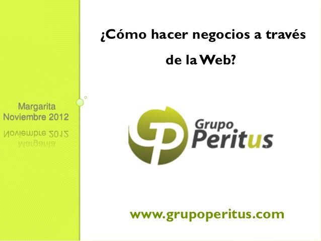 ¿Cómo hacer negocios a través                          de la Web?   MargaritaNoviembre 2012                     www.grupop...