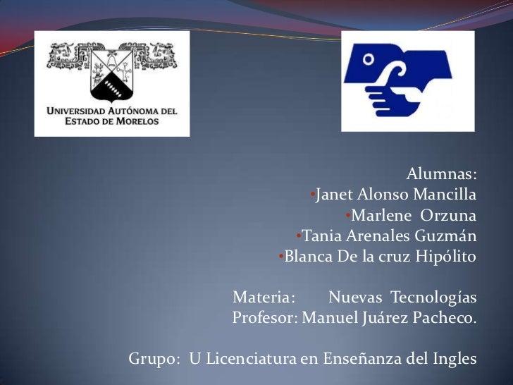 Alumnas:<br /><ul><li>Janet Alonso Mancilla