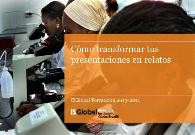 Cómo transformar tus presentaciones en relatos ISGlobal Formación 2013-2014