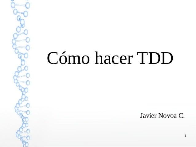 Cómo hacer TDD Javier Novoa C. 1