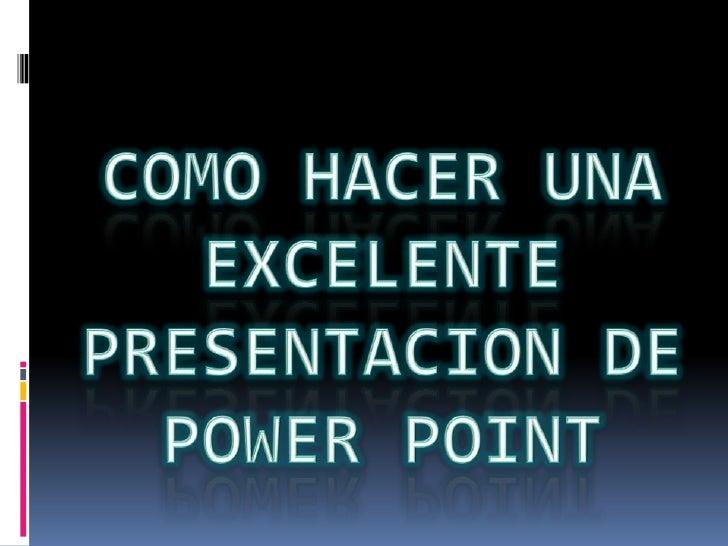 COMOHACER UNA EXCELENTEPRESENTACION DE POWER POINT<br />