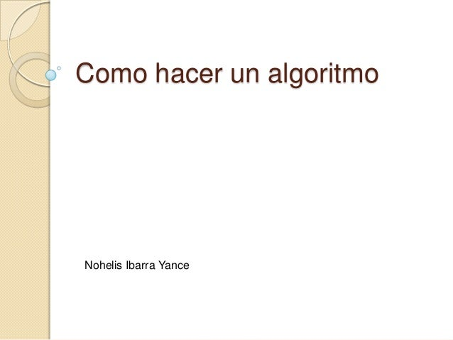 Como hacer un algoritmo Nohelis Ibarra Yance