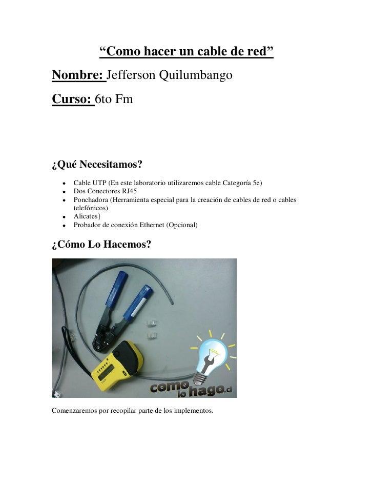 """""""Como hacer un cable de red""""Nombre: Jefferson QuilumbangoCurso: 6to Fm¿Qué Necesitamos?       Cable UTP (En este laborator..."""