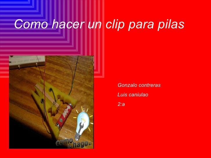 Como hacer un clip para pilas Gonzalo contreras  Luis caniulao 2:a