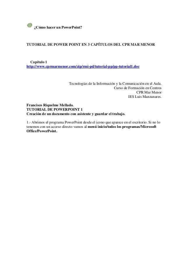 ¿Cómo hacer un PowerPoint? TUTORIAL DE POWER POINT EN 3 CAPÍTULOS DEL CPR MAR MENOR Capítulo 1 http://www.cprmarmenor.com/...
