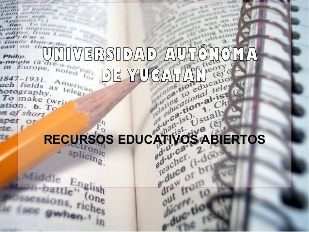 UNIVERSIDAD AUTÓNOMA      DE YUCATÁNRECURSOS EDUCATIVOS ABIERTOS