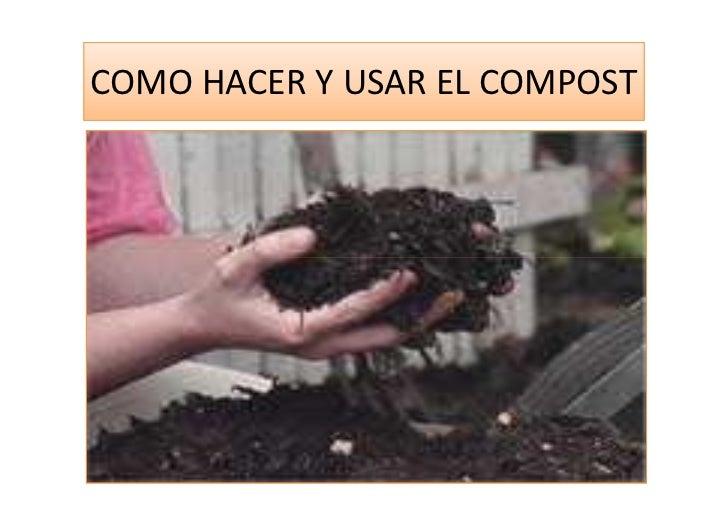 COMO HACER Y USAR EL COMPOST