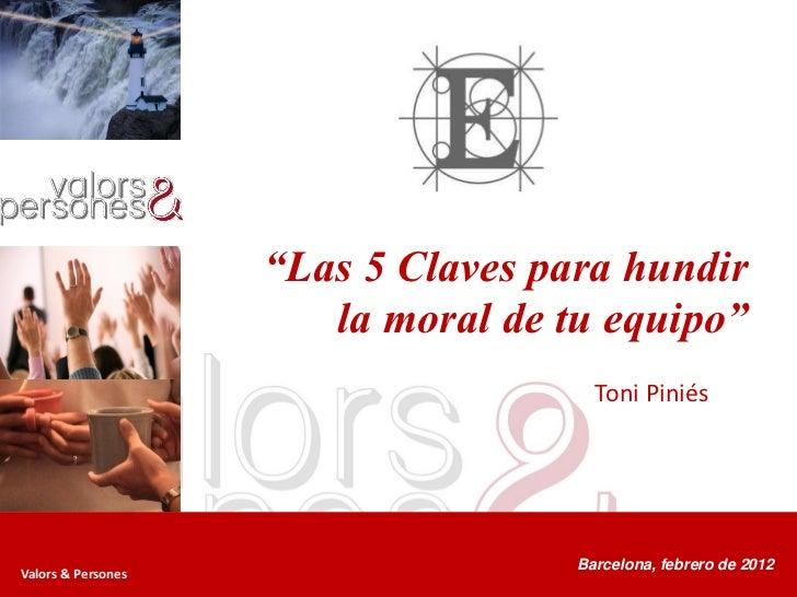 """""""Las 5 Claves para hundir                       la moral de tu equipo""""                                      Toni Piniés   ..."""