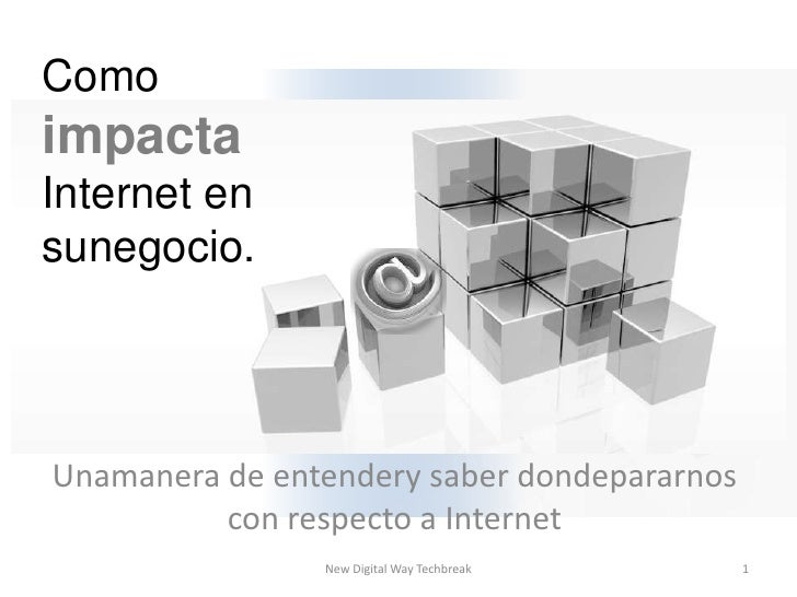 1<br />New Digital Way Techbreak<br />Como impacta Internet en sunegocio.<br />Unamanera de entendery saber dondepararnos ...