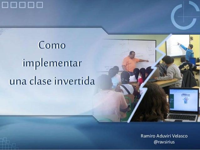 Como implementar una clase invertida Como implementar una clase invertida Ramiro Aduviri Velasco @ravsirius