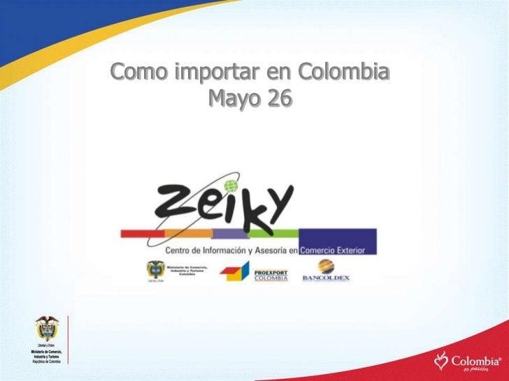 Como importar en Colombia         Mayo 26