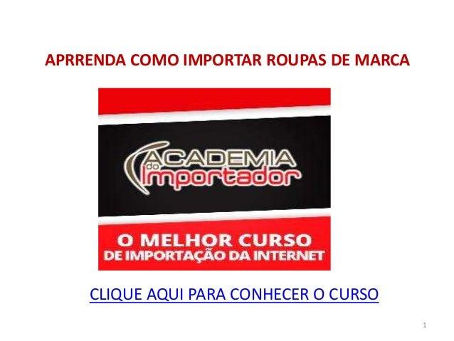 1 APRRENDA COMO IMPORTAR ROUPAS DE MARCA CLIQUE AQUI PARA CONHECER O CURSO