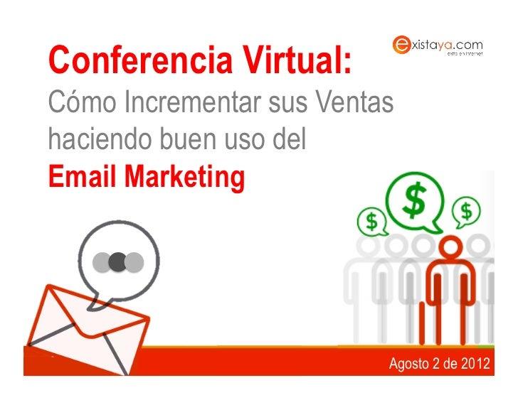 Conferencia Virtual:Cómo Incrementar sus Ventashaciendo buen uso delEmail Marketing$              www.existaya.com   |   w...