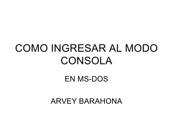 COMO INGRESAR AL MODO CONSOLA EN MS-DOS ARVEY BARAHONA