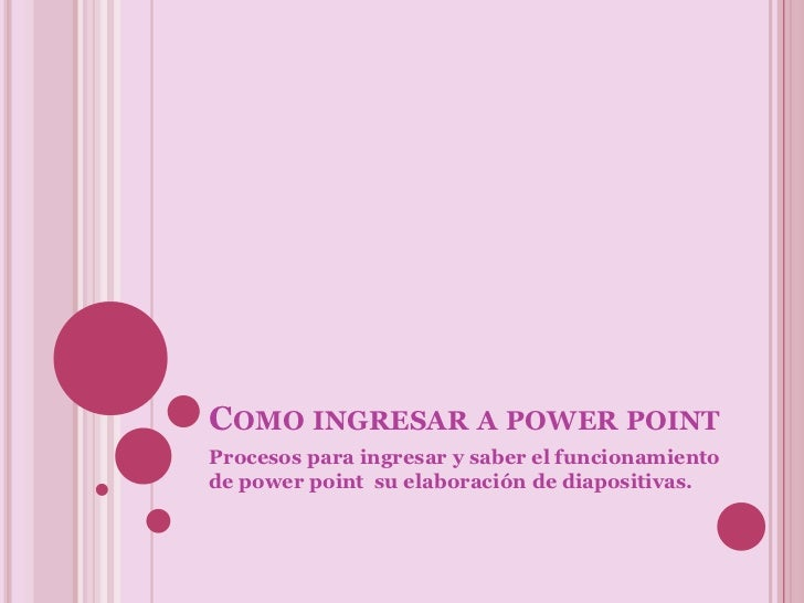 Como ingresar a power point <br />Procesos para ingresar y saber el funcionamiento de power point  su elaboración de diapo...