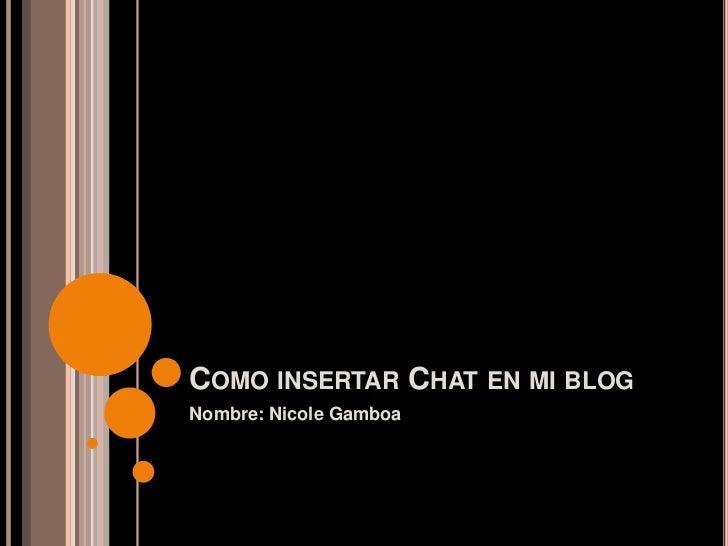 COMO INSERTAR CHAT EN MI BLOGNombre: Nicole Gamboa