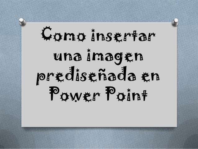 Como insertar  una imagenprediseñada en Power Point