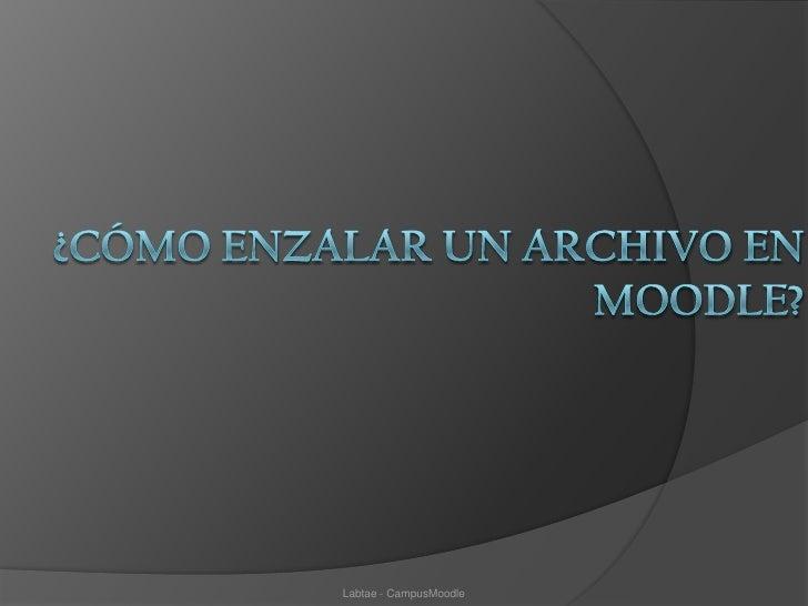 ¿Cómo ENZALAR un archivo en Moodle?<br />Labtae - CampusMoodle<br />