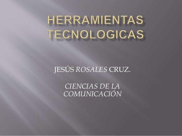 JESÚS ROSALES CRUZ.  CIENCIAS DE LA  COMUNICACIÓN