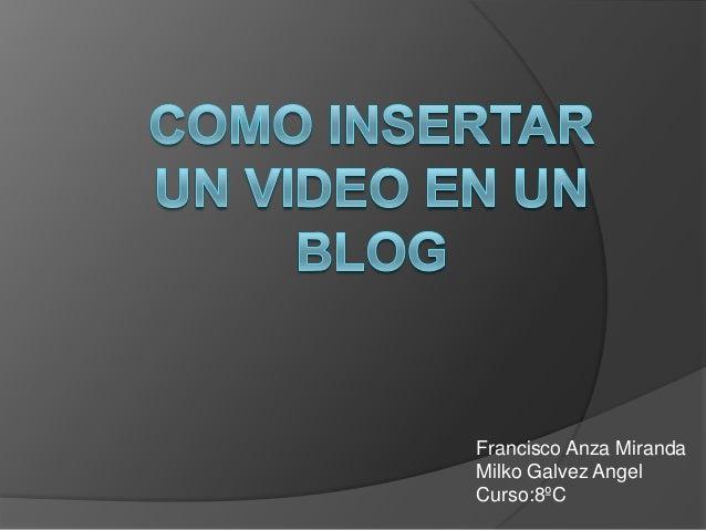 Francisco Anza MirandaMilko Galvez AngelCurso:8ºC