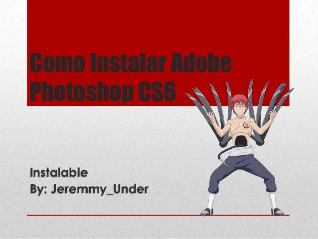 Como Instalar AdobePhotoshop CS6InstalableBy: Jeremmy_Under