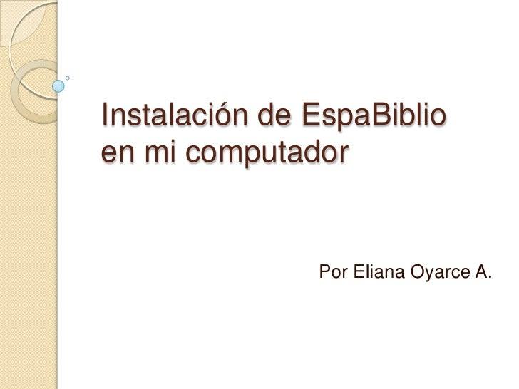 Instalación de EspaBiblioen mi computador<br />Por Eliana Oyarce A.<br />