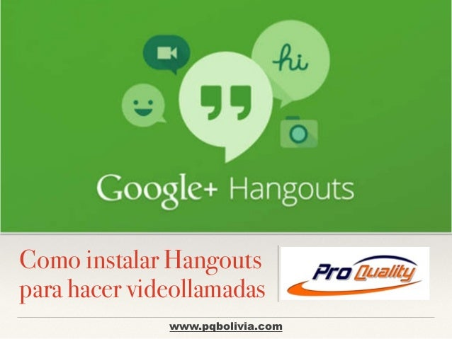 Lorem Ipsum Dolor  Como instalar Hangouts  para hacer videollamadas  www.pqbolivia.com