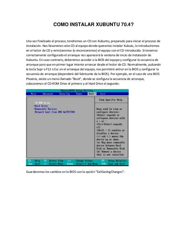 COMO INSTALAR XUBUNTU 70.4?Una vez finalizado el proceso, tendremos un CD con Xubuntu, preparado para iniciar el proceso d...