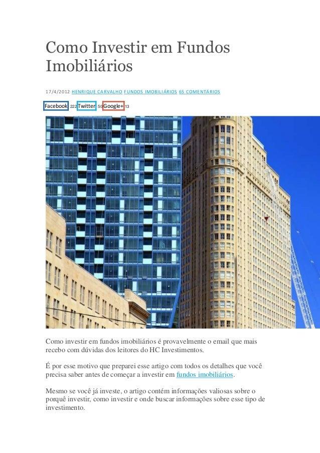 Como Investir em Fundos Imobiliários 17/4/2012 HENRIQUE CARVALHO FUNDOS IMOBILIÁRIOS 65 COMENTÁRIOS  Facebook  222 Twitter...