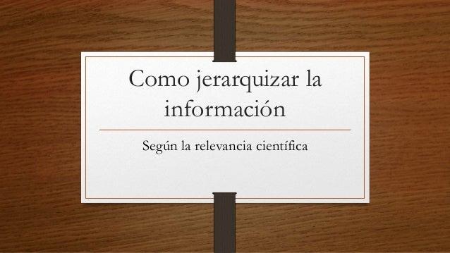 Como jerarquizar la información Según la relevancia científica