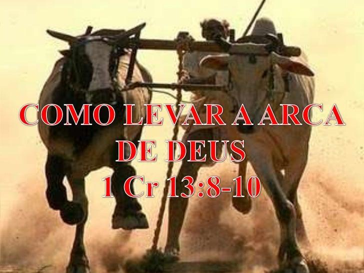 COMO LEVAR A ARCA DE DEUS<br />1 Cr 13:8-10<br />