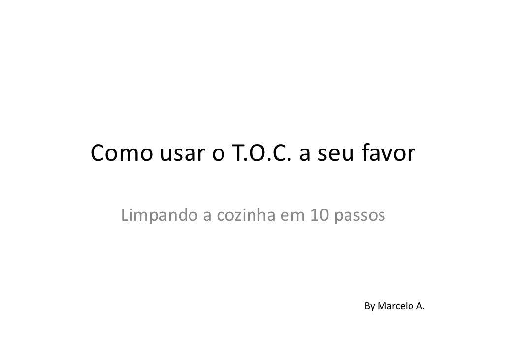 Como usar o T.O.C. a seu favor  Limpando a cozinha em 10 passos                              By Marcelo A.