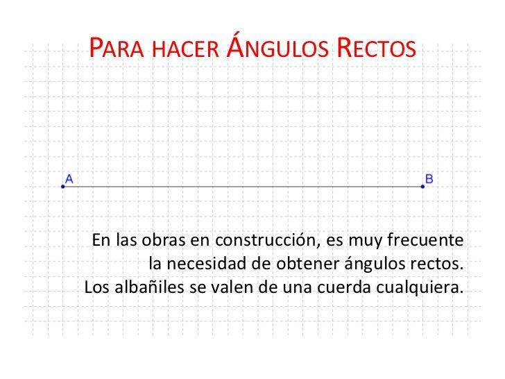 Para hacer Ángulos Rectos<br />En las obras en construcción, es muy frecuente la necesidad de obtener ángulos rectos. <br ...