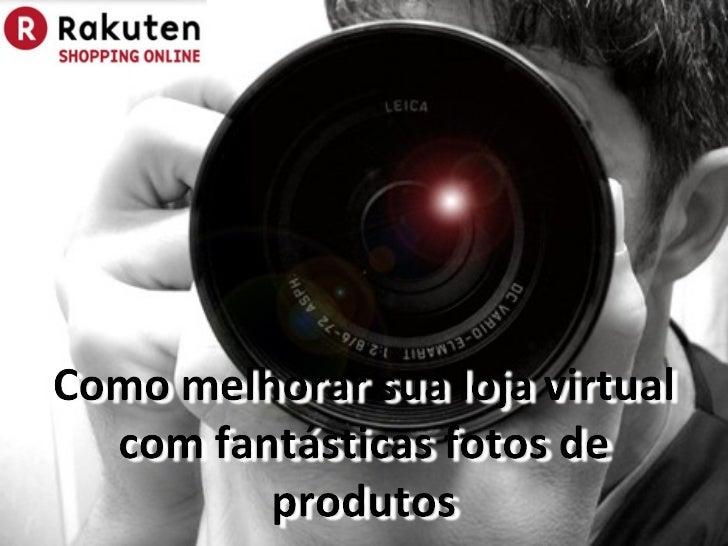 Como melhorar sua loja virtual com fantásticas fotos de produtos